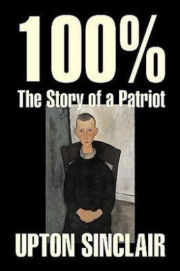 100% - The Story of a Patriot by Upton Sinclair