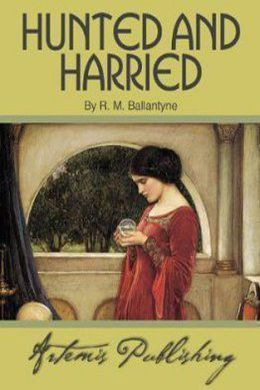 Hunted and Harried by R. M. Ballantyne