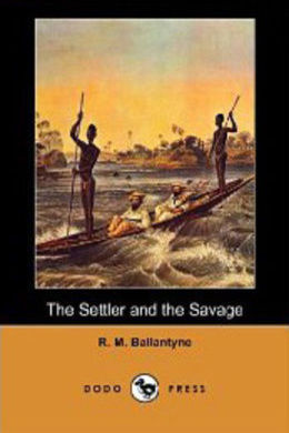 The Settler and the Savage by R. M. Ballantyne