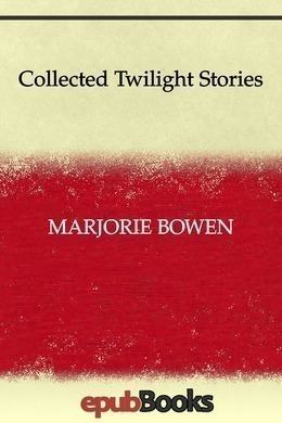 Collected Twilight Stories by Marjorie Bowen