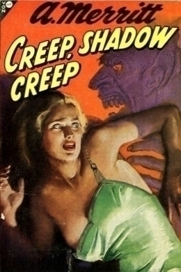 Creep, Shadow, Creep by A. Merritt
