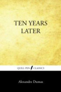 Ten Years Later by Alexandre Dumas