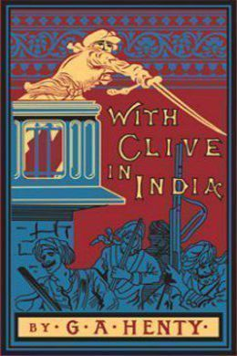 With Clive in India by G. A. Henty