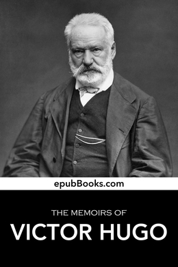 The Memoirs of Victor Hugo by Victor Hugo