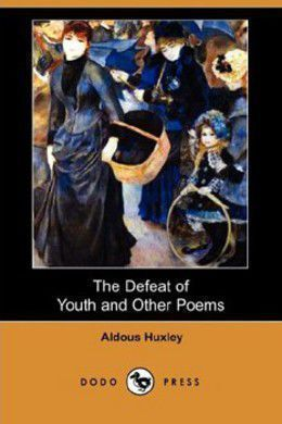 The Defeat of Youth and Other Poems by Aldous Huxley
