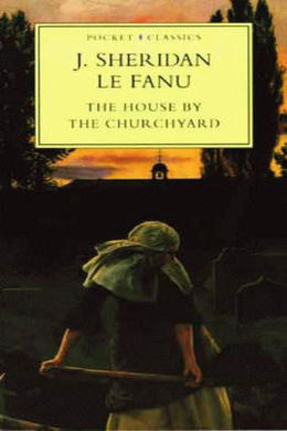 The House by the Churchyard by Sheridan Le Fanu