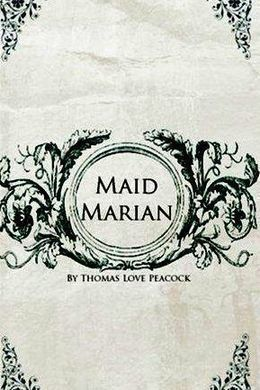 Maid Marian by Thomas Love Peacock