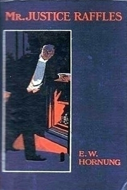 Mr. Justice Raffles by E. W. Hornung