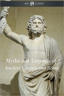 Myths and Legends of Ancient Greece and Rome by E. M. Berens