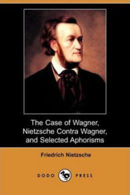 The Case Of Wagner by Friedrich Nietzsche
