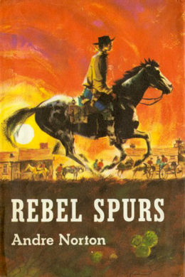 Rebel Spurs by Andre Norton