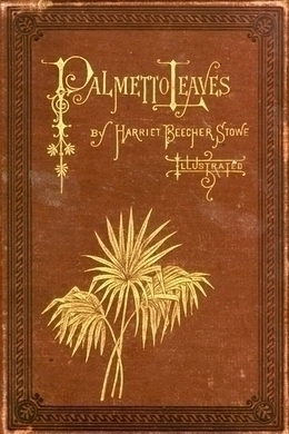 Palmetto-Leaves by Harriet Beecher Stowe