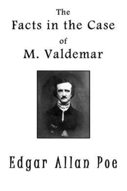 The Facts in the Case of M. Valdemar by Edgar Allan Poe