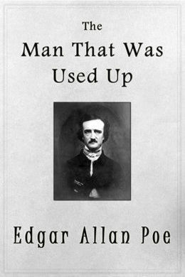 The Man That Was Used Up by Edgar Allan Poe