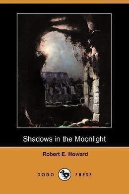 Shadows in the Moonlight by Robert E. Howard