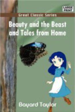 Beauty and The Beast, and Tales From Home by Bayard Taylor