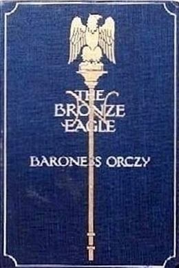 The Bronze Eagle by Emma Orczy