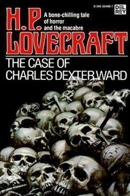 The Case Of Charles Dexter Ward by H. P. Lovecraft