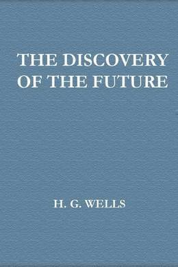 The Discovery of the Future by H. G. Wells