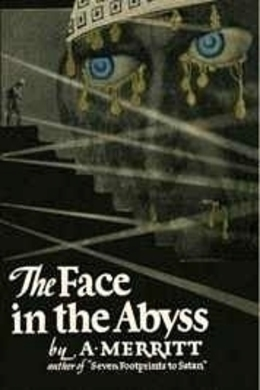 The Face In The Abyss by A. Merritt
