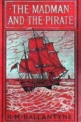 The Madman and the Pirate by R. M. Ballantyne