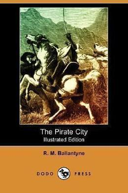 The Pirate City by R. M. Ballantyne