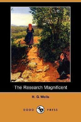 The Research Magnificent by H. G. Wells