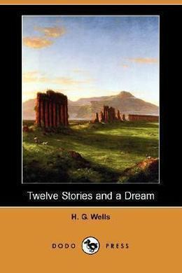 Twelve Stories and a Dream by H. G. Wells