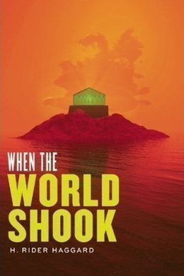 When the World Shook by H. Rider Haggard