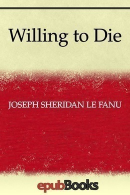 Willing to Die by Sheridan Le Fanu